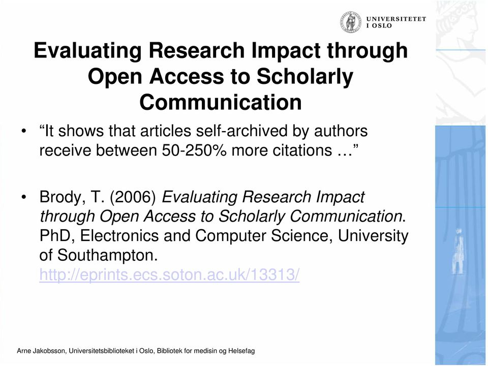 (2006) Evaluating Research Impact through Open Access to Scholarly Communication.