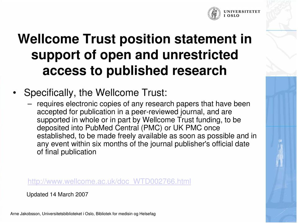 Wellcome Trust funding, to be deposited into PubMed Central (PMC) or UK PMC once established, to be made freely available as soon as possible and in