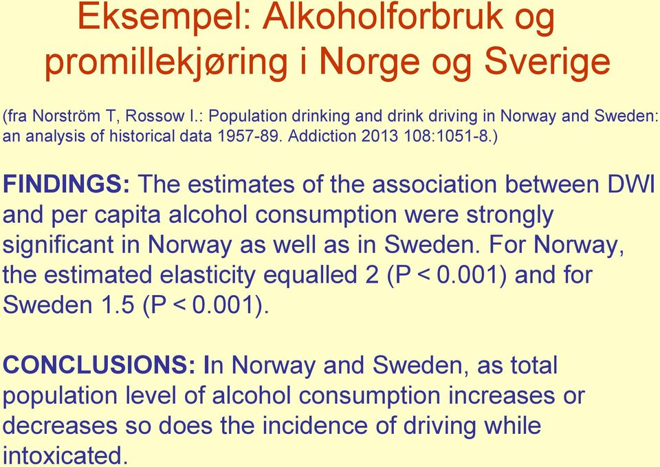 ) FINDINGS: The estimates of the association between DWI and per capita alcohol consumption were strongly significant in Norway as well as in Sweden.