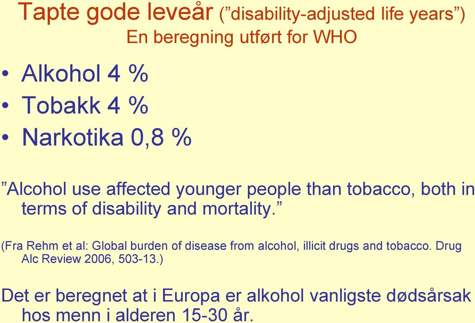 mortality. (Fra Rehm et al: Global burden of disease from alcohol, illicit drugs and tobacco.
