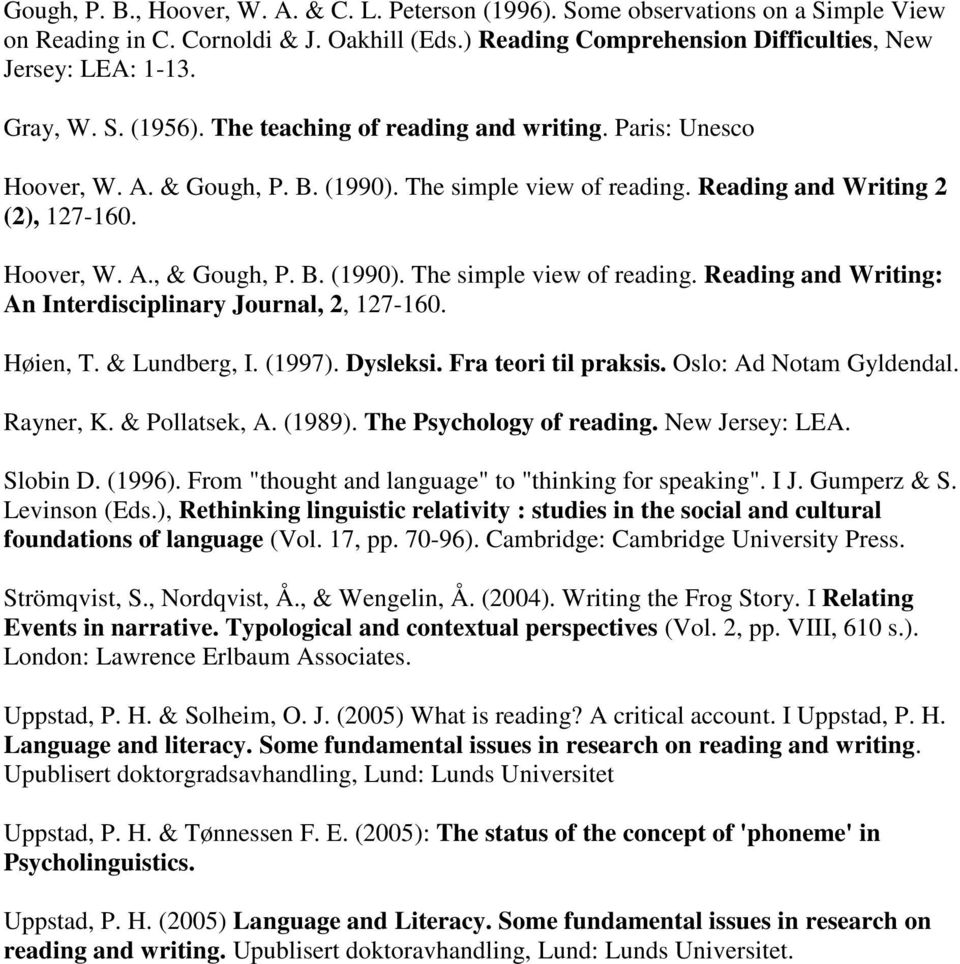 B. (1990). The simple view of reading. Reading and Writing: An Interdisciplinary Journal, 2, 127-160. Høien, T. & Lundberg, I. (1997). Dysleksi. Fra teori til praksis. Oslo: Ad Notam Gyldendal.