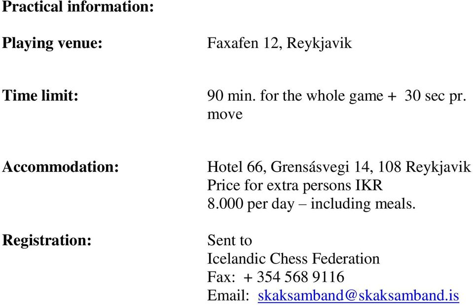 move Accommodation: Registration: Hotel 66, Grensásvegi 14, 108 Reykjavik Price for