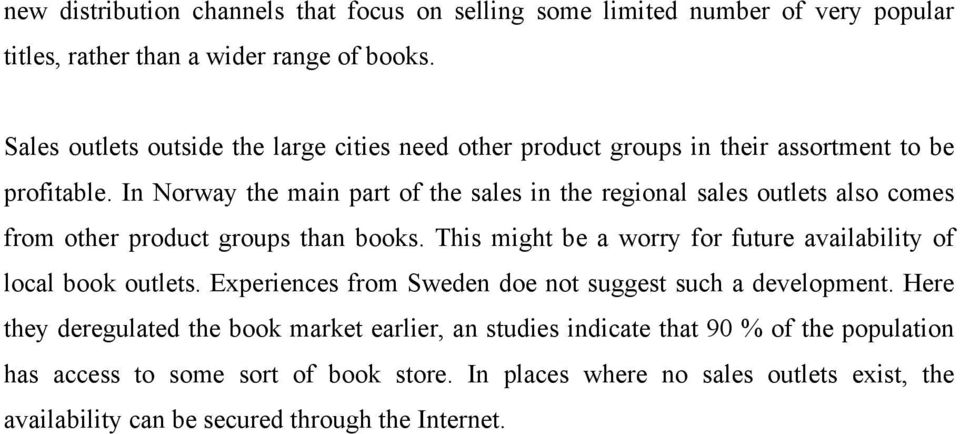 In Norway the main part of the sales in the regional sales outlets also comes from other product groups than books.