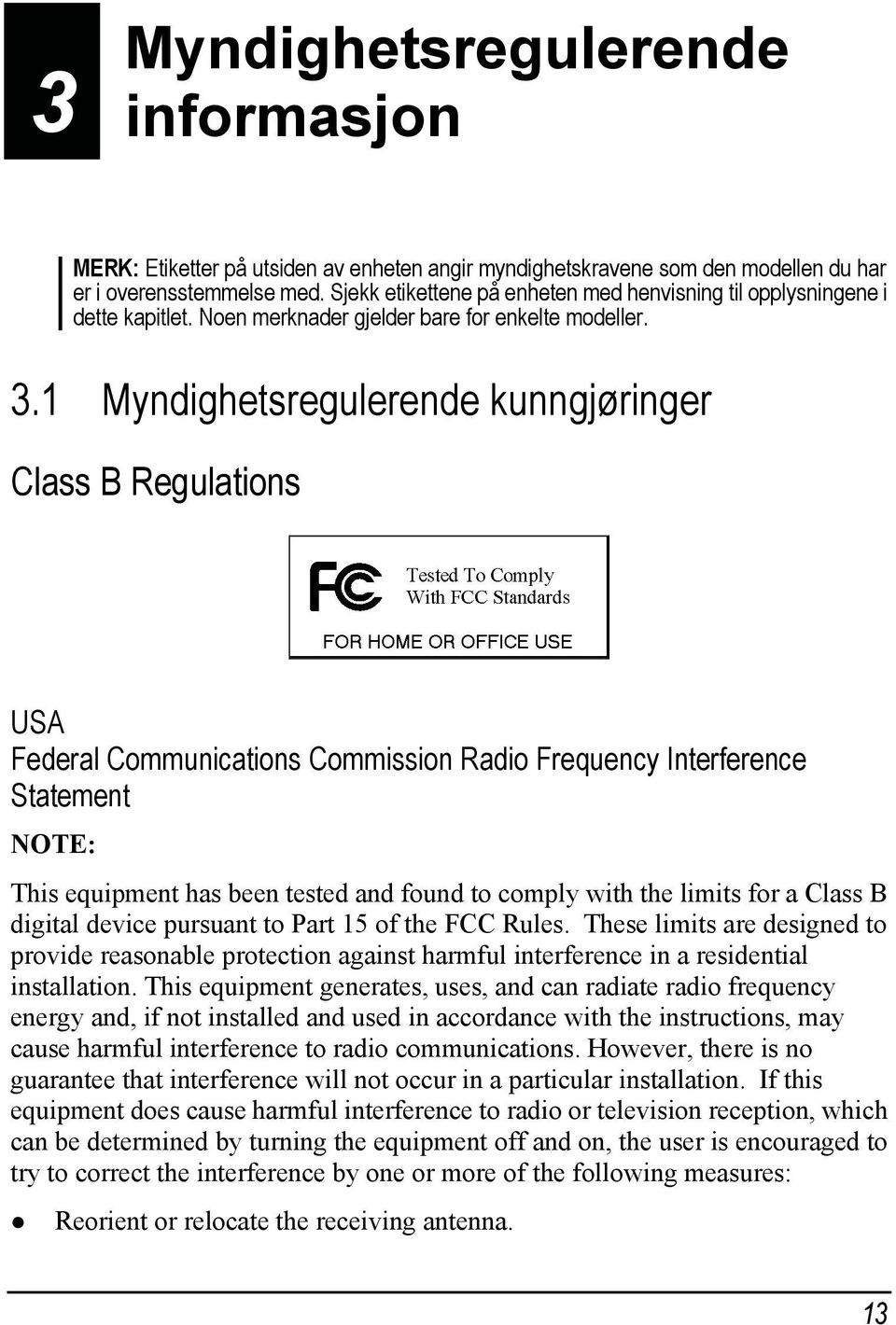 1 Myndighetsregulerende kunngjøringer Class B Regulations USA Federal Communications Commission Radio Frequency Interference Statement NOTE: This equipment has been tested and found to comply with