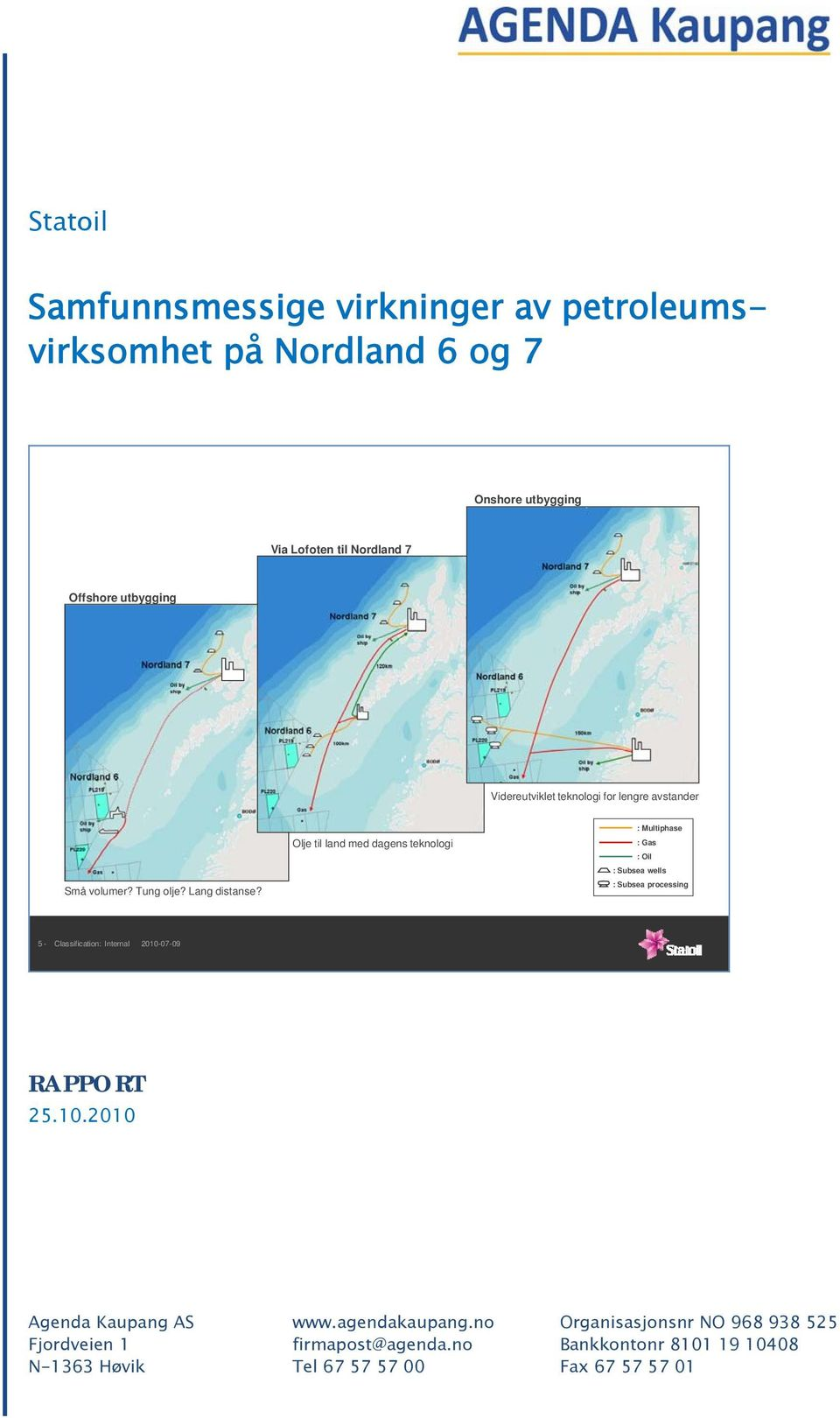 Olje til land med dagens teknologi : Multiphase : Gas : Oil : Subsea wells : Subsea processing 5 - Classification: Internal 2010-07-09