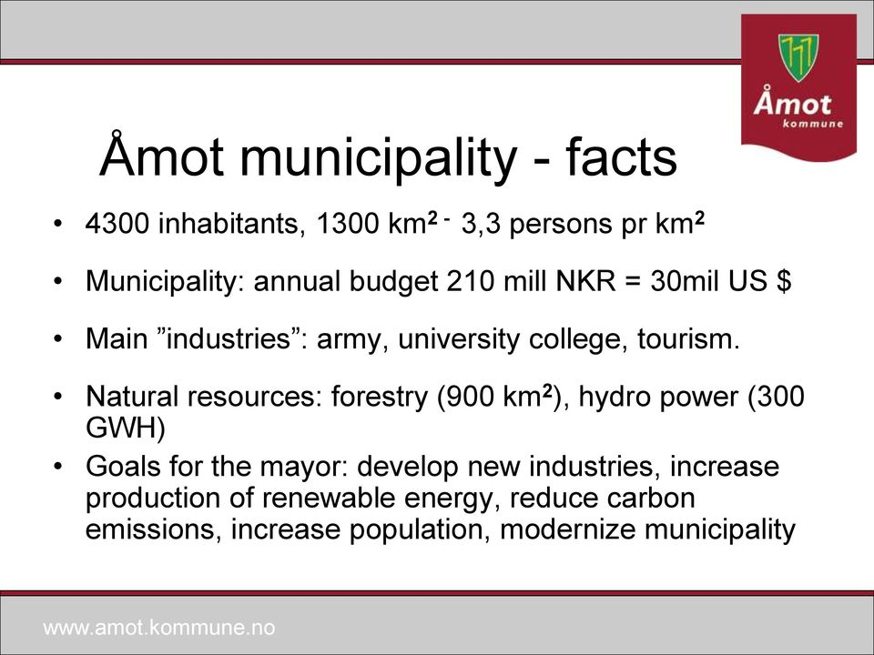 Natural resources: forestry (900 km 2 ), hydro power (300 GWH) Goals for the mayor: develop new