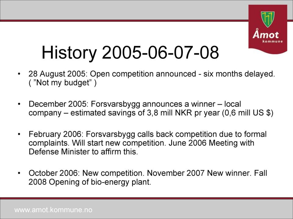 year (0,6 mill US $) February 2006: Forsvarsbygg calls back competition due to formal complaints.