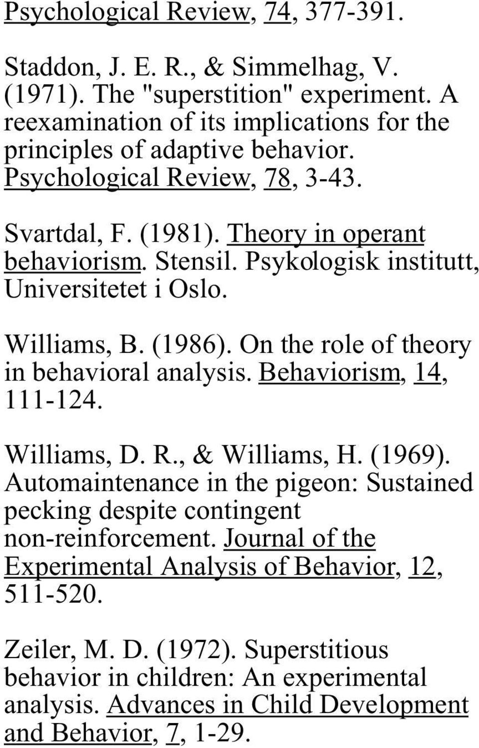 On the role of theory in behavioral analysis. Behaviorism, 14, 111-124. Williams, D. R., & Williams, H. (1969).