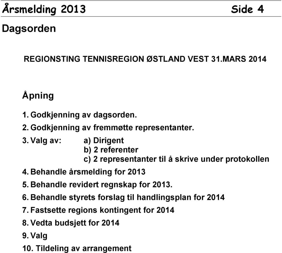 Behandle årsmelding for 2013 5. Behandle revidert regnskap for 2013. 6.