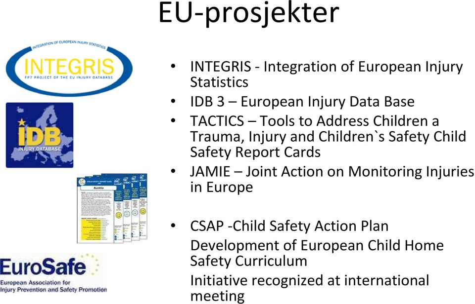 Report Cards JAMIE Joint Action on Monitoring Injuries in Europe CSAP -Child Safety Action