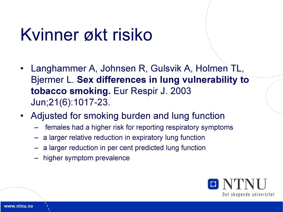 Adjusted for smoking burden and lung function females had a higher risk for reporting respiratory