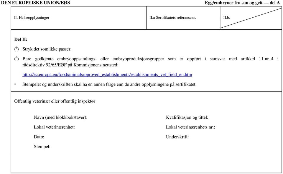 4 i rådsdirektiv 92/65/EØF på Kommisjonens nettsted: http://ec.europa.eu/food/animal/approved_establishments/establishments_vet_field_en.