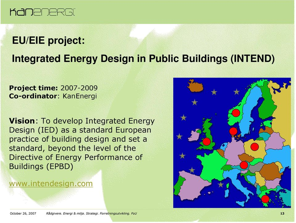 practice of building design and set a standard, beyond the level of the Directive of Energy Performance
