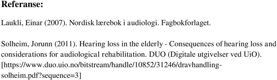 Hearing loss in the elderly - Consequences of hearing loss and considerations for