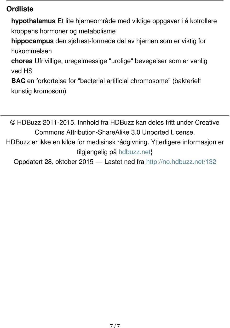 (bakterielt kunstig kromosom) HDBuzz 2011-2015. Innhold fra HDBuzz kan deles fritt under Creative Commons Attribution-ShareAlike 3.0 Unported License.