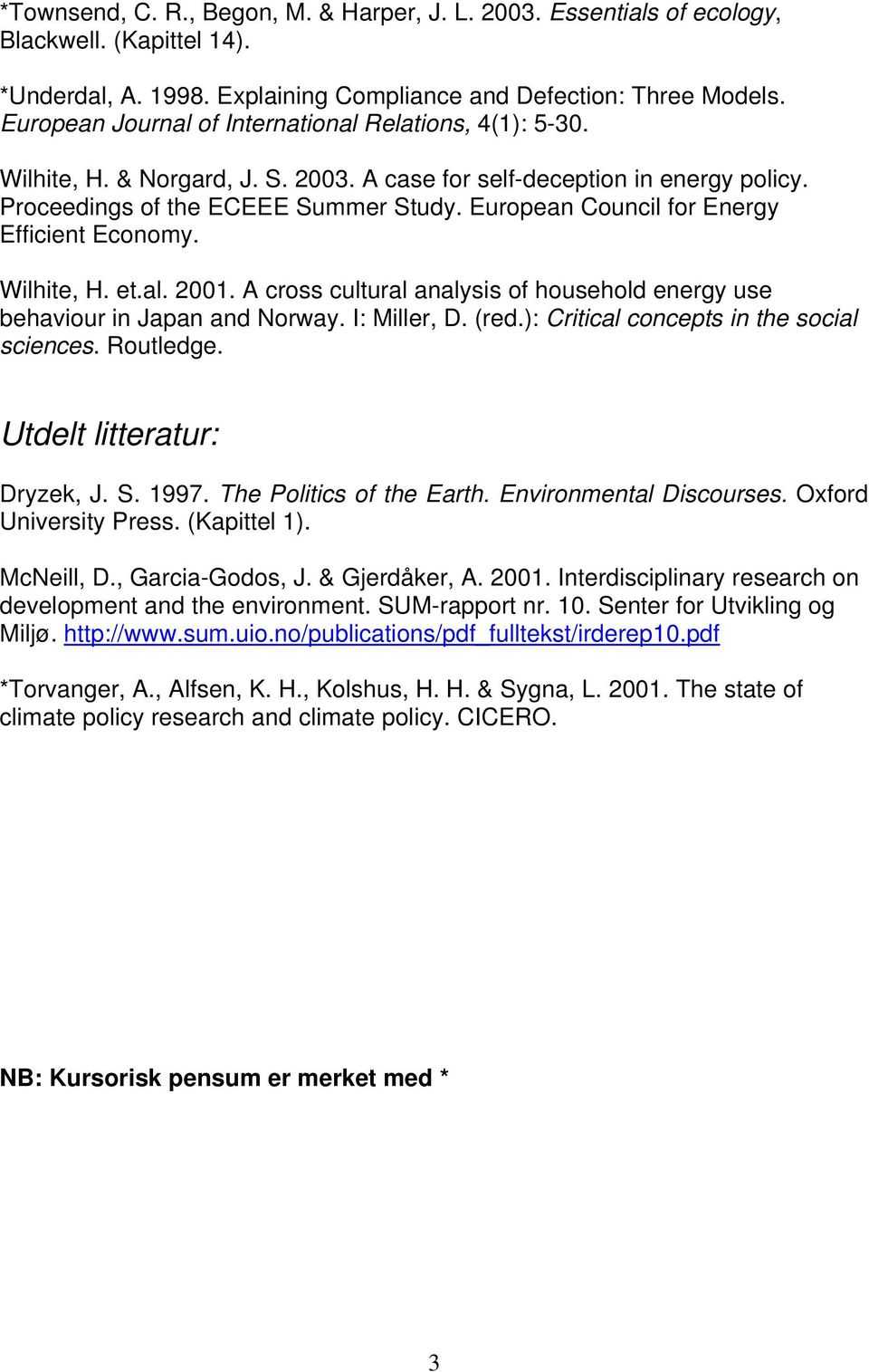 European Council for Energy Efficient Economy. Wilhite, H. et.al. 2001. A cross cultural analysis of household energy use behaviour in Japan and Norway. I: Miller, D. (red.