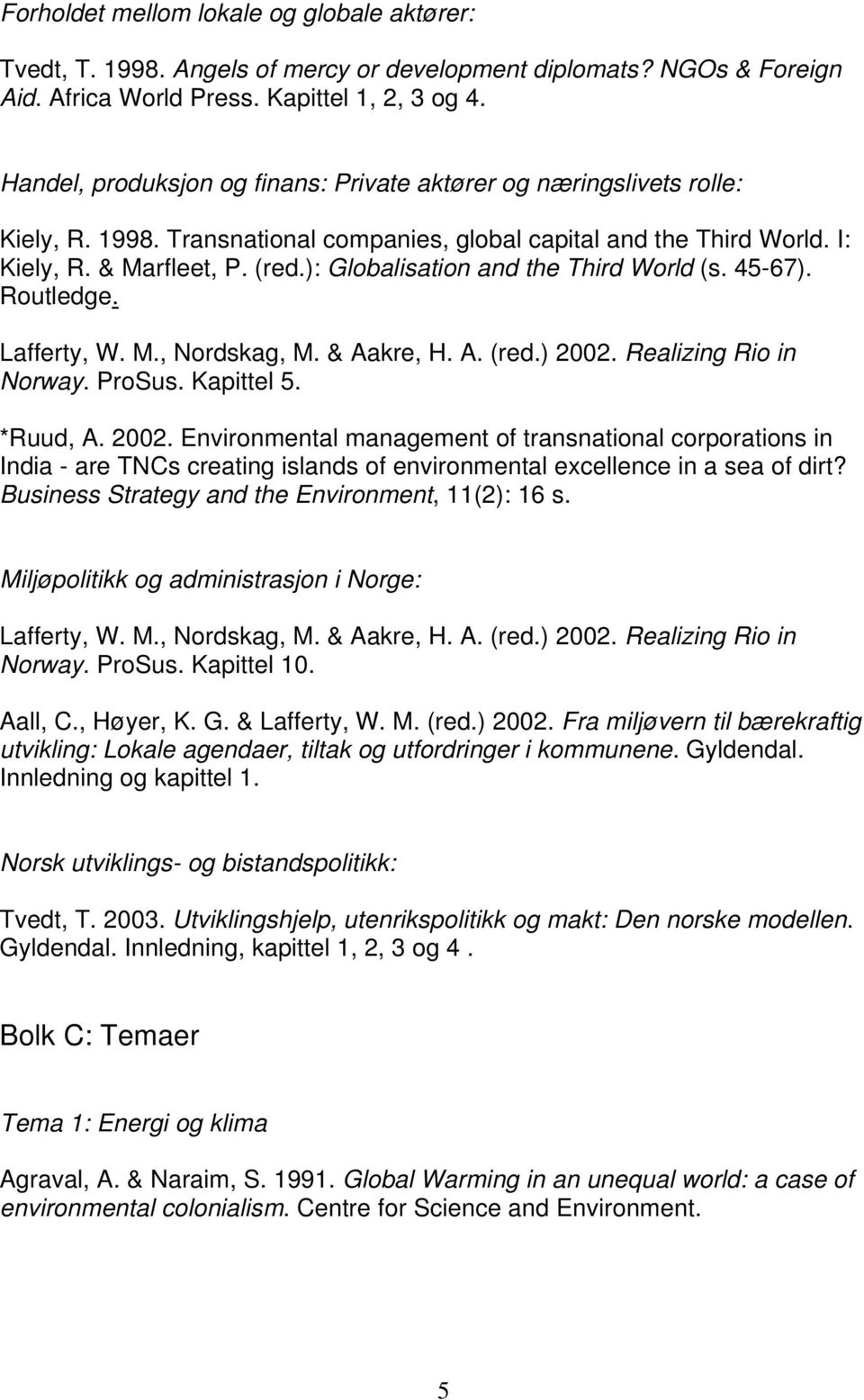 ): Globalisation and the Third World (s. 45-67). Norway. ProSus. Kapittel 5. *Ruud, A. 2002.