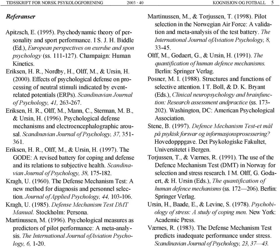 Effects of psychological defense on processing of neutral stimuli indicated by eventrelated potentials (ERPs). Scandinavian Journal of Psychology, 41, 263-267. Eriksen, H. R., Olff, M., Mann, C.