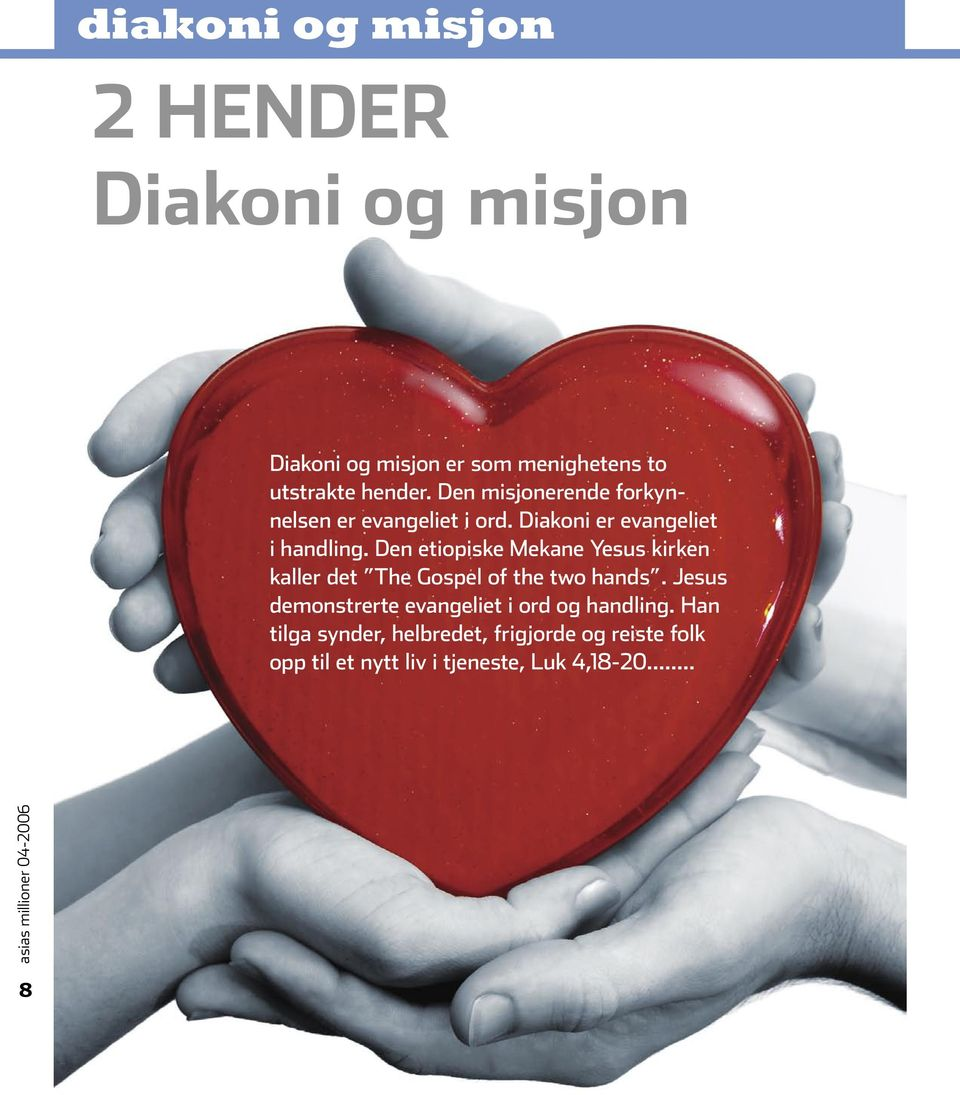 Den etiopiske Mekane Yesus kirken kaller det The Gospel of the two hands.