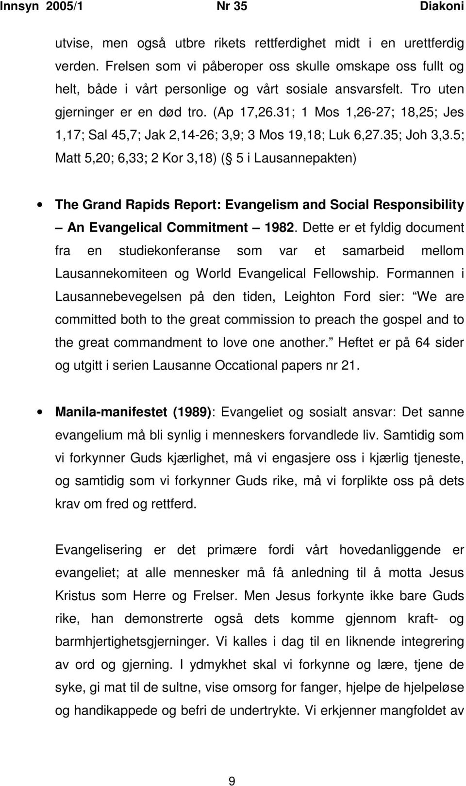 5; Matt 5,20; 6,33; 2 Kor 3,18) ( 5 i Lausannepakten) The Grand Rapids Report: Evangelism and Social Responsibility An Evangelical Commitment 1982.