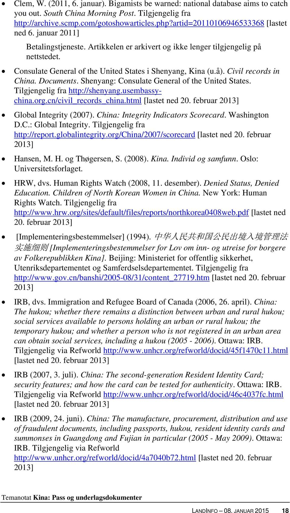 Civil records in China. Documents. Shenyang: Consulate General of the United States. Tilgjengelig fra http://shenyang.usembassychina.org.cn/civil_records_china.html [lastet ned 20.