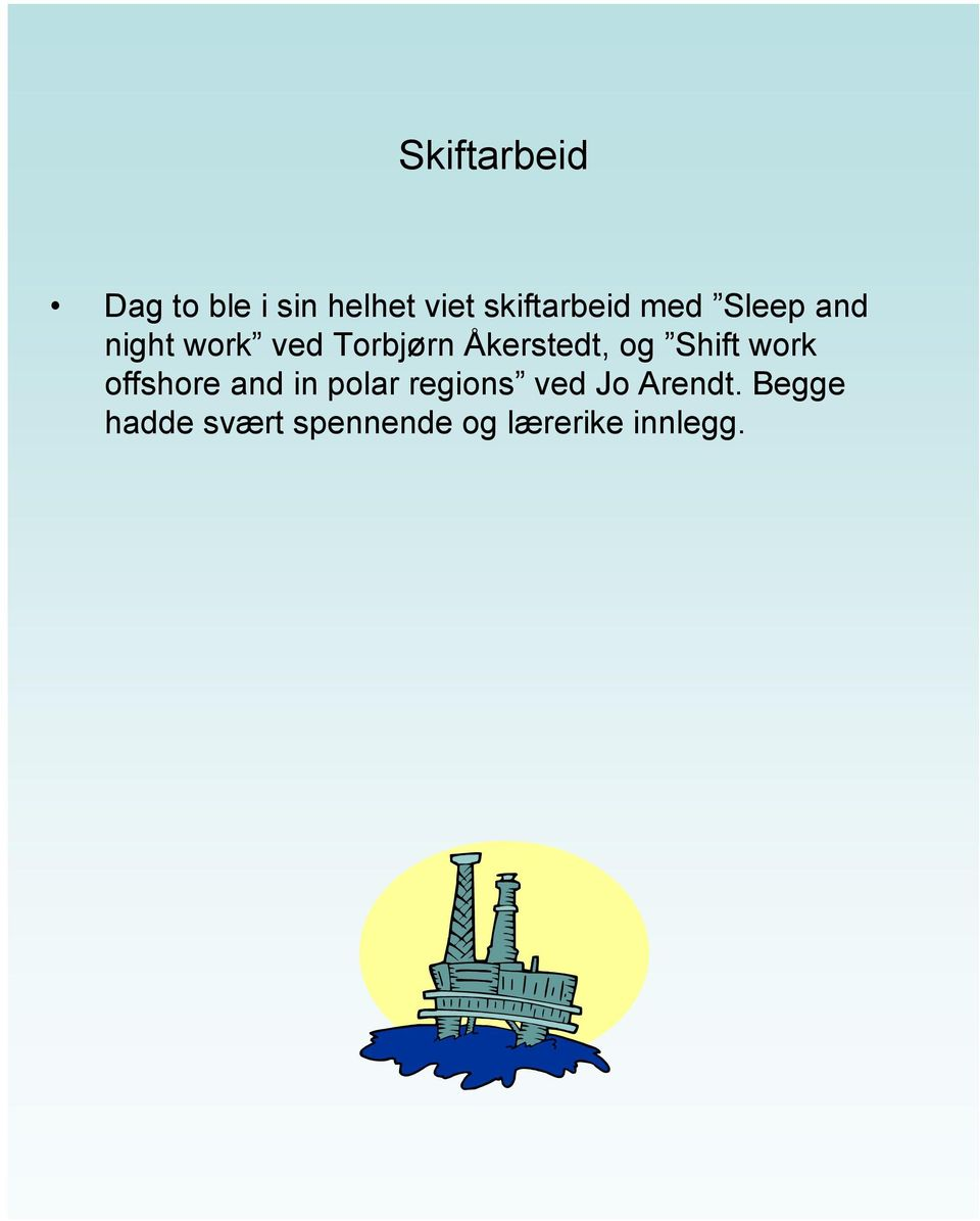 Shift work offshore and in polar regions ved Jo