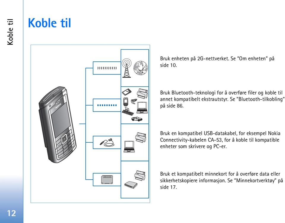 Se Bluetooth-tilkobling på side 86.