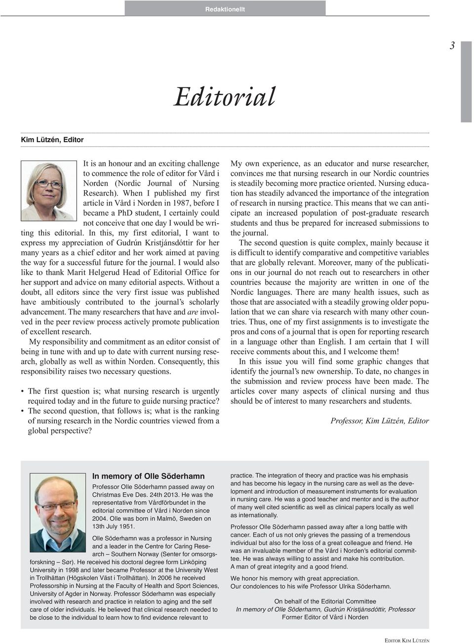 In this, my first editorial, I want to express my appreciation of Gudrún Kristjánsdóttir for her many years as a chief editor and her work aimed at paving the way for a successful future for the