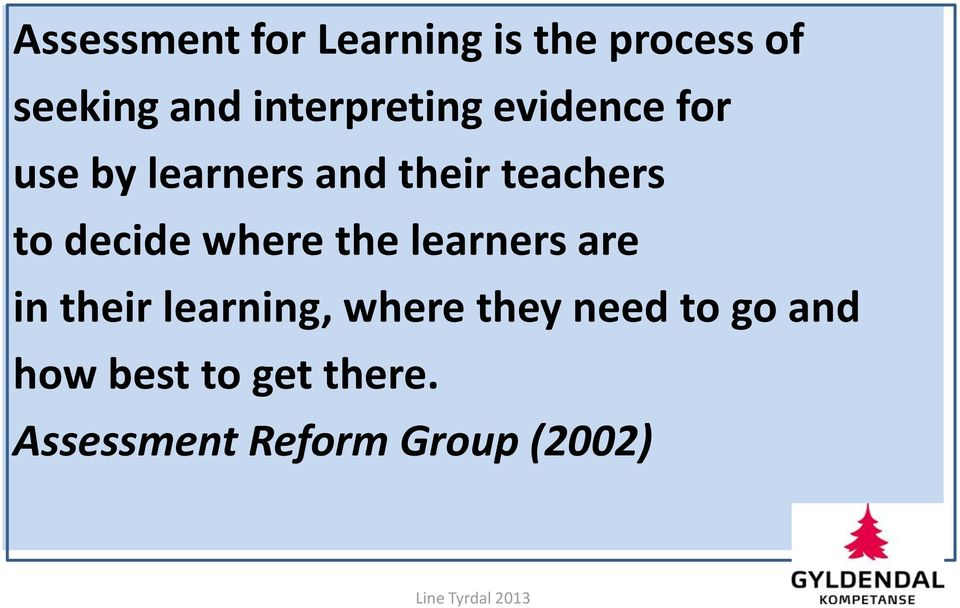 to decide where the learners are in their learning, where