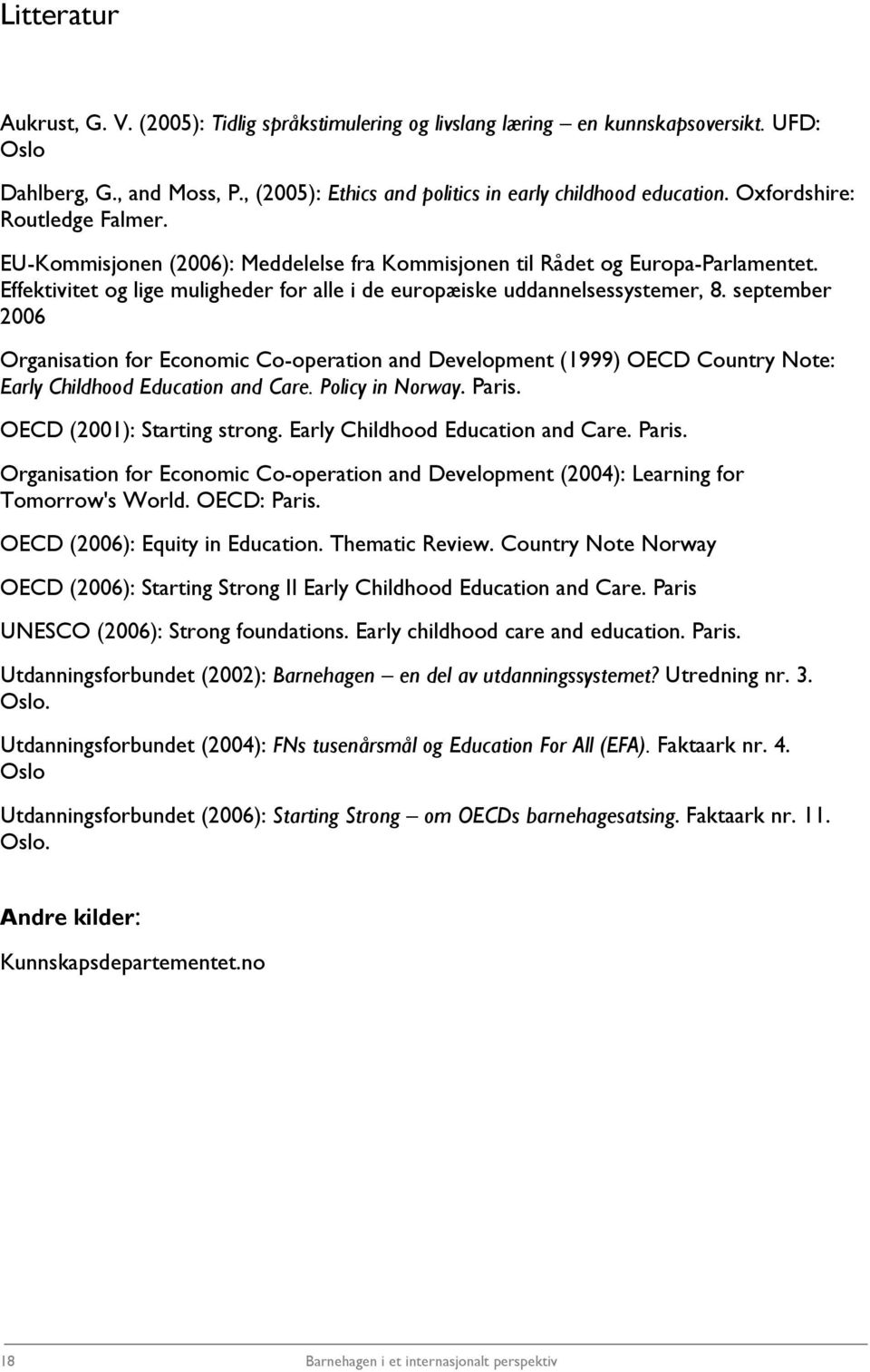 september 2006 Organisation for Economic Co-operation and Development (1999) OECD Country Note: Early Childhood Education and Care. Policy in Norway. Paris. OECD (2001): Starting strong.
