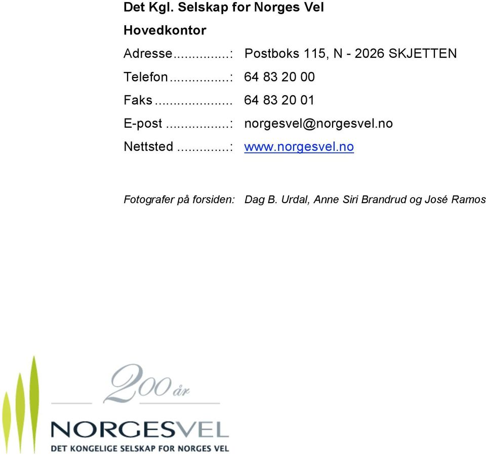 .. 64 83 20 01 E-post...: norgesvel@norgesvel.no Nettsted...: www.