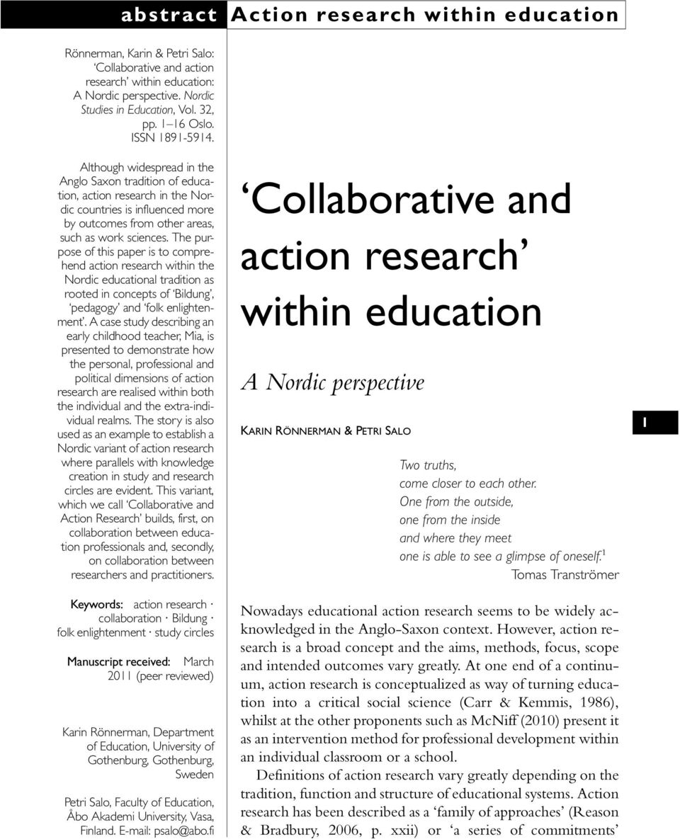 The purpose of this paper is to comprehend action research within the Nordic educational tradition as rooted in concepts of Bildung, pedagogy and folk enlightenment.