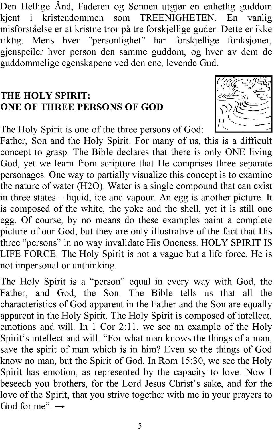 THE HOLY SPIRIT: ONE OF THREE PERSONS OF GOD The Holy Spirit is one of the three persons of God: Father, Son and the Holy Spirit. For many of us, this is a difficult concept to grasp.