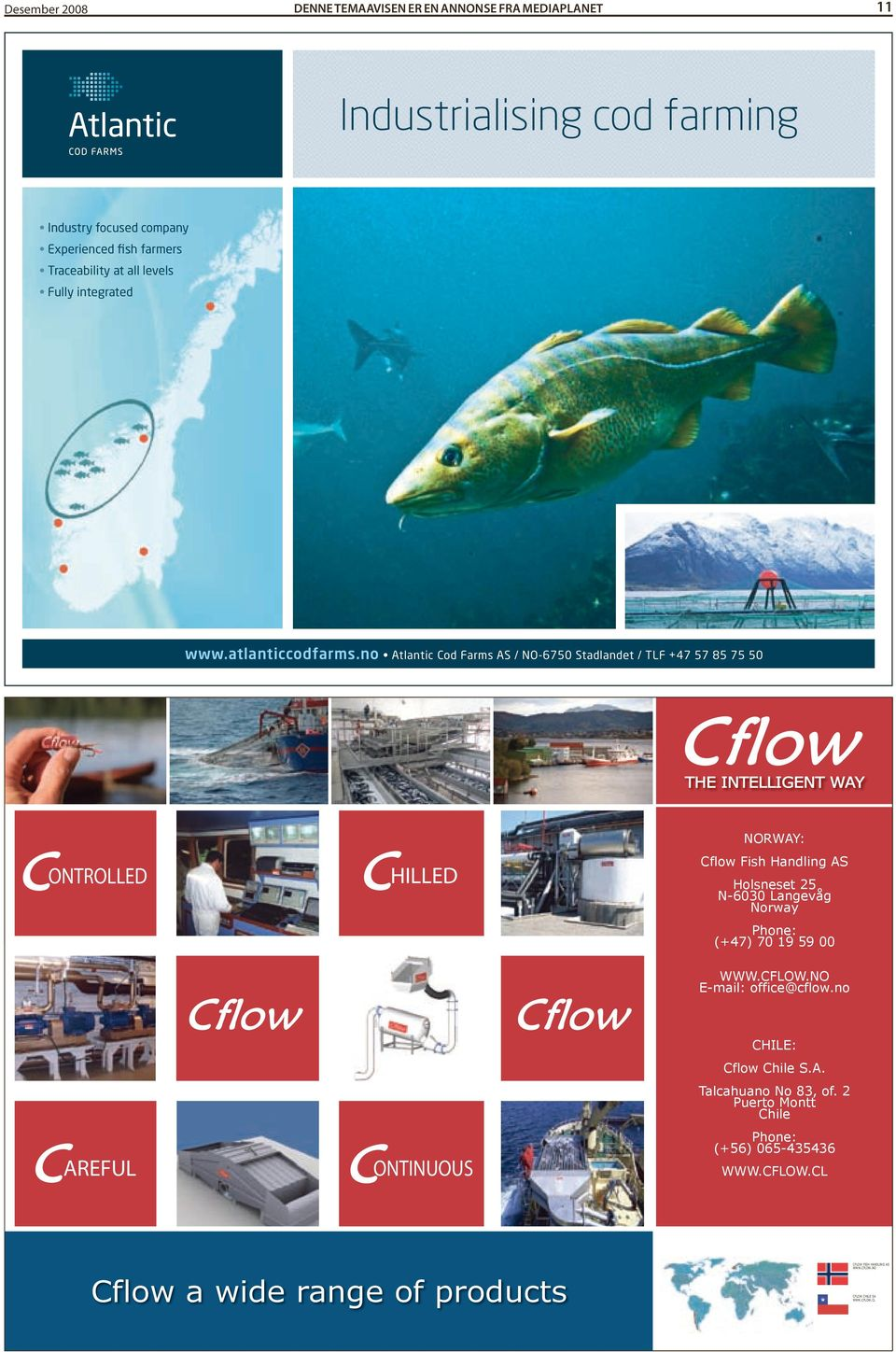 no Atlantic Cod Farms AS / NO-6750 Stadlandet / TLF +47 57 85 75 50 THE INTELLIGENT WAY ONTROLLED HILLED NORWAY: Cflow Fish Handling AS Holsneset 25 N-6030
