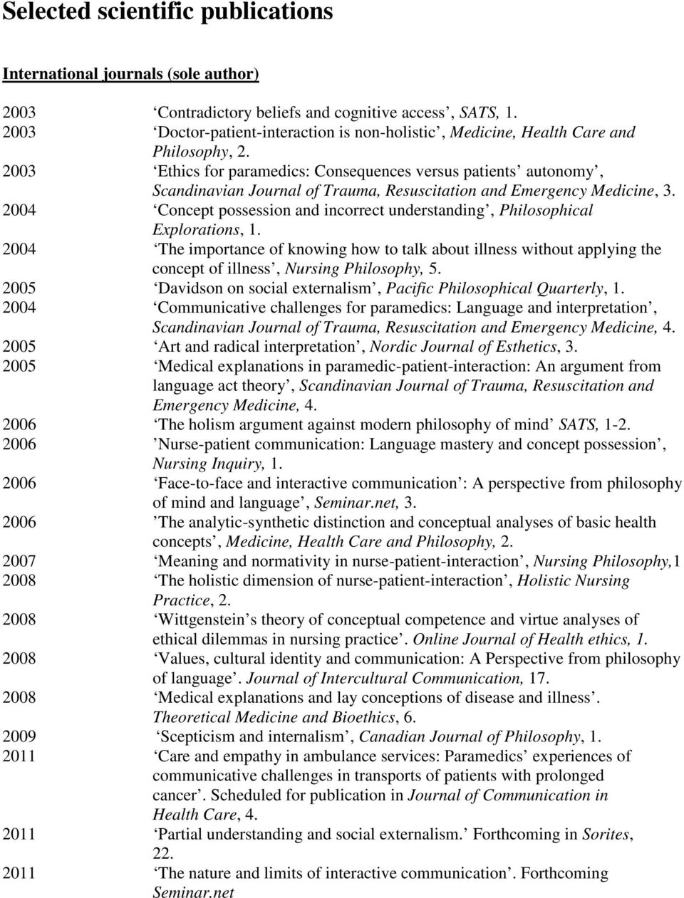 2003 Ethics for paramedics: Consequences versus patients autonomy, Scandinavian Journal of Trauma, Resuscitation and Emergency Medicine, 3.