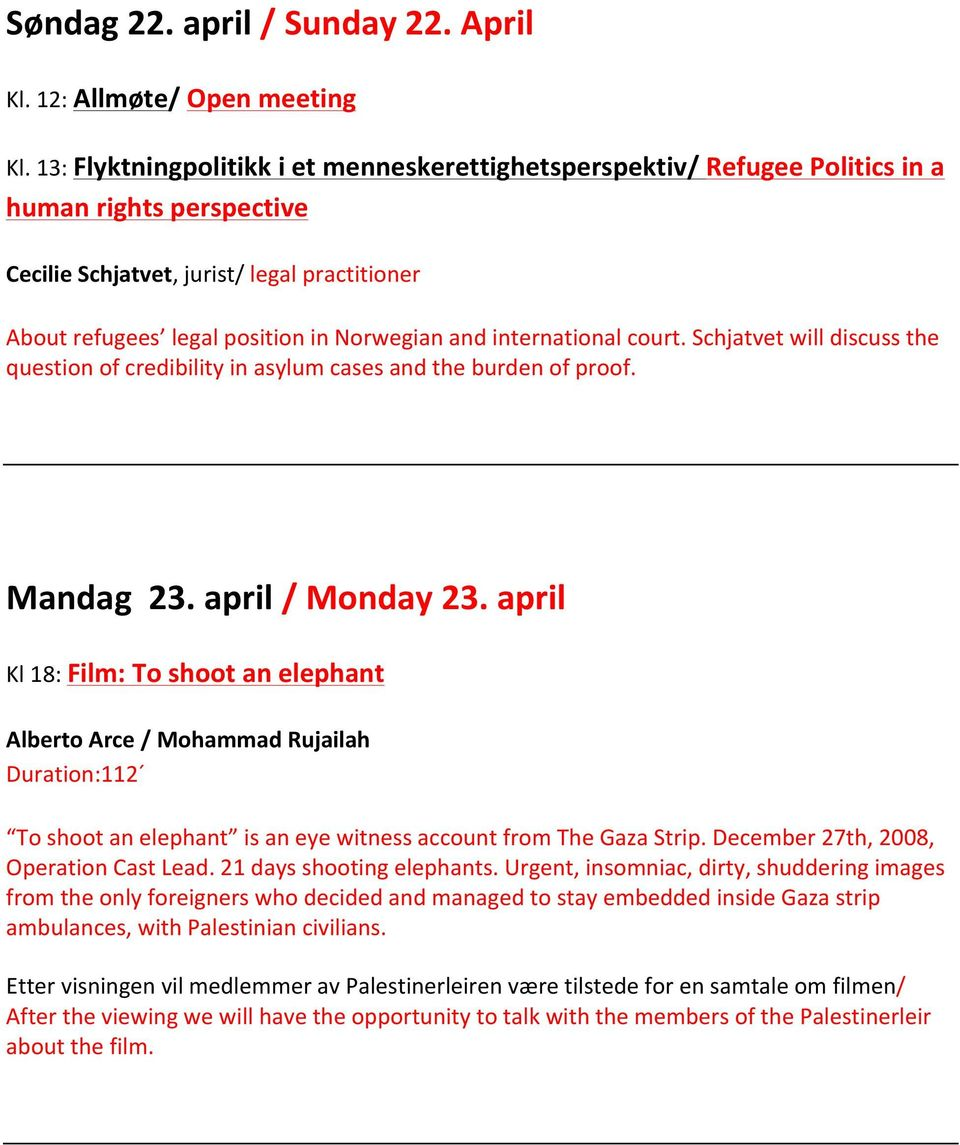 international court. Schjatvet will discuss the question of credibility in asylum cases and the burden of proof. Mandag 23. april / Monday 23.