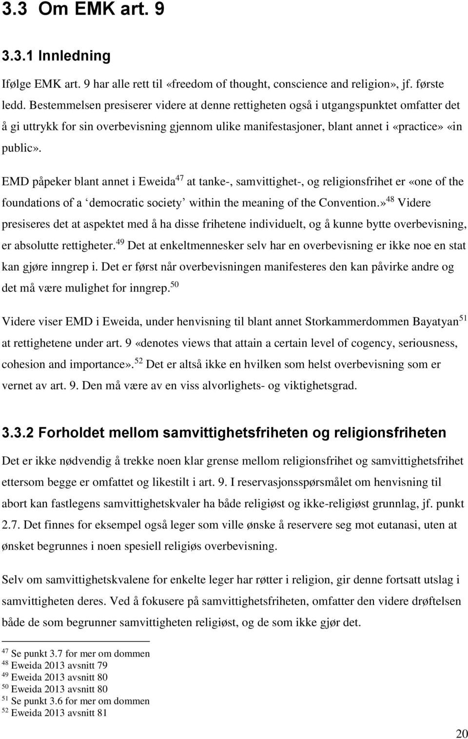 EMD påpeker blant annet i Eweida 47 at tanke-, samvittighet-, og religionsfrihet er «one of the foundations of a democratic society within the meaning of the Convention.
