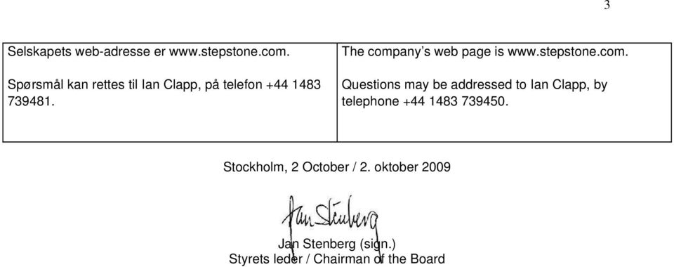 The company s web page is www.stepstone.com. Questions may be addressed to Ian Clapp, by telephone +44 1483 739450.