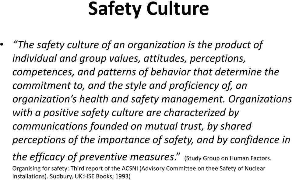 Organizations with a positive safety culture are characterized by communications founded on mutual trust, by shared perceptions of the importance of safety, and by