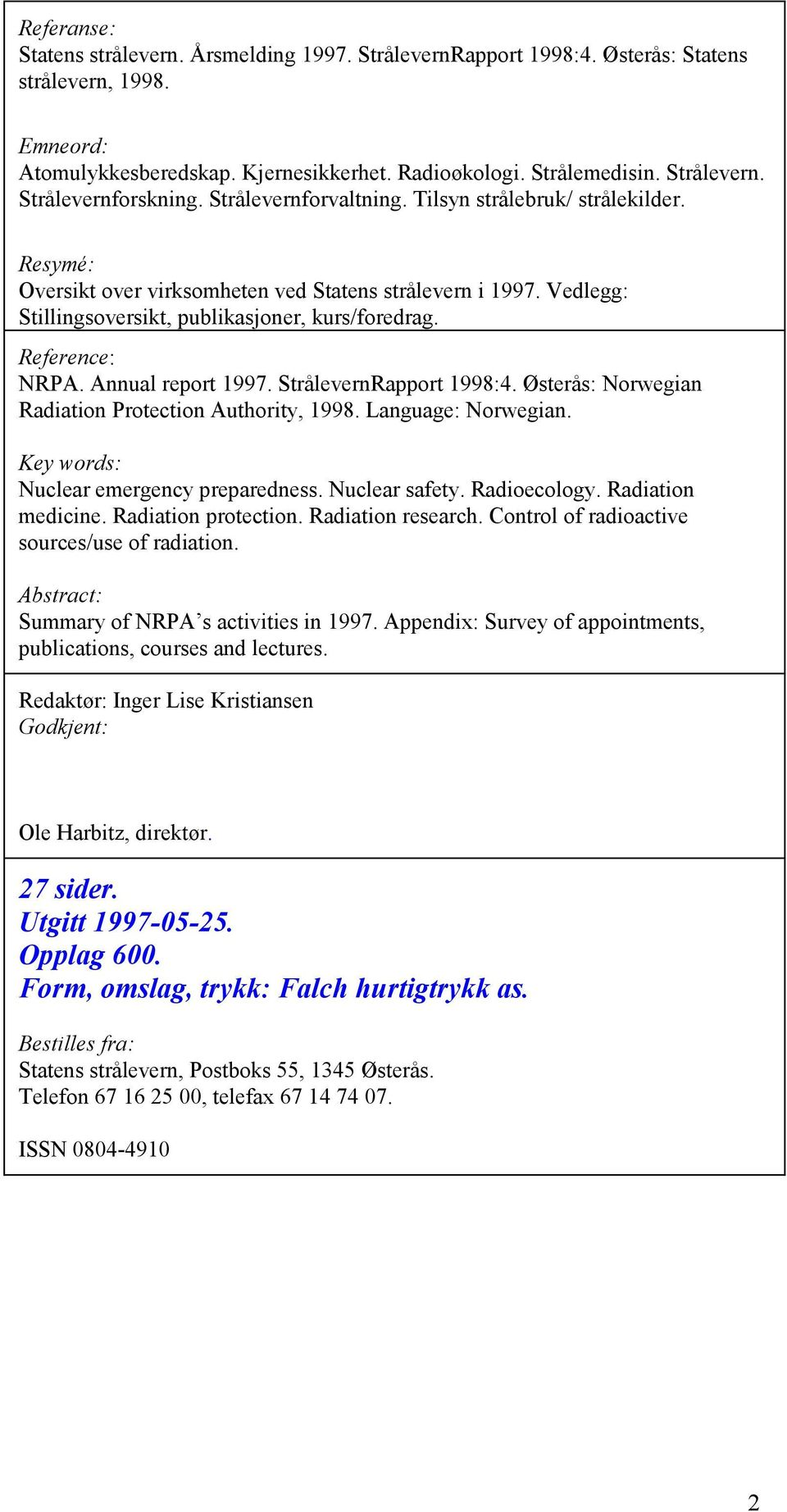Annual report 1997. StrålevernRapport 1998:4. Østerås: Norwegian Radiation Protection Authority, 1998. Language: Norwegian. Key words: Nuclear emergency preparedness. Nuclear safety. Radioecology.