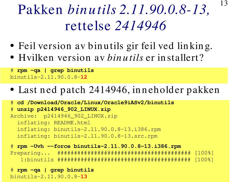 zip Archive: p2414946_902_linux.zip inflating: README.html inflating: binutils-2.11.90.0.8-13.i386.rpm inflating: binutils-2.11.90.0.8-13.src.