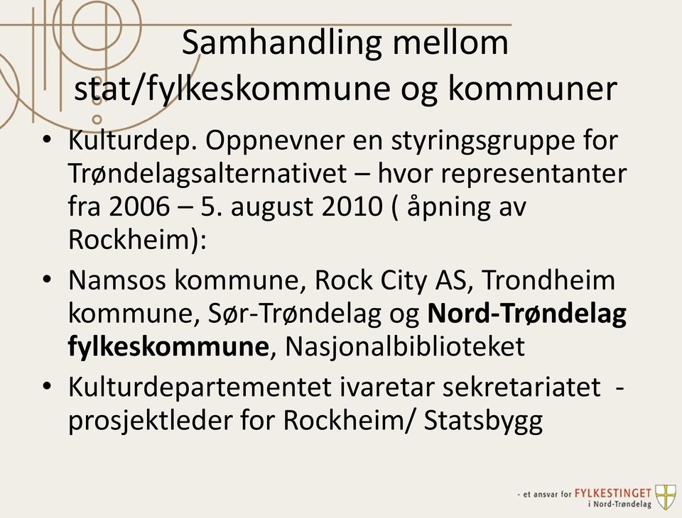august 2010 ( åpning av Rockheim): Namsos kommune, Rock City AS, Trondheim kommune,