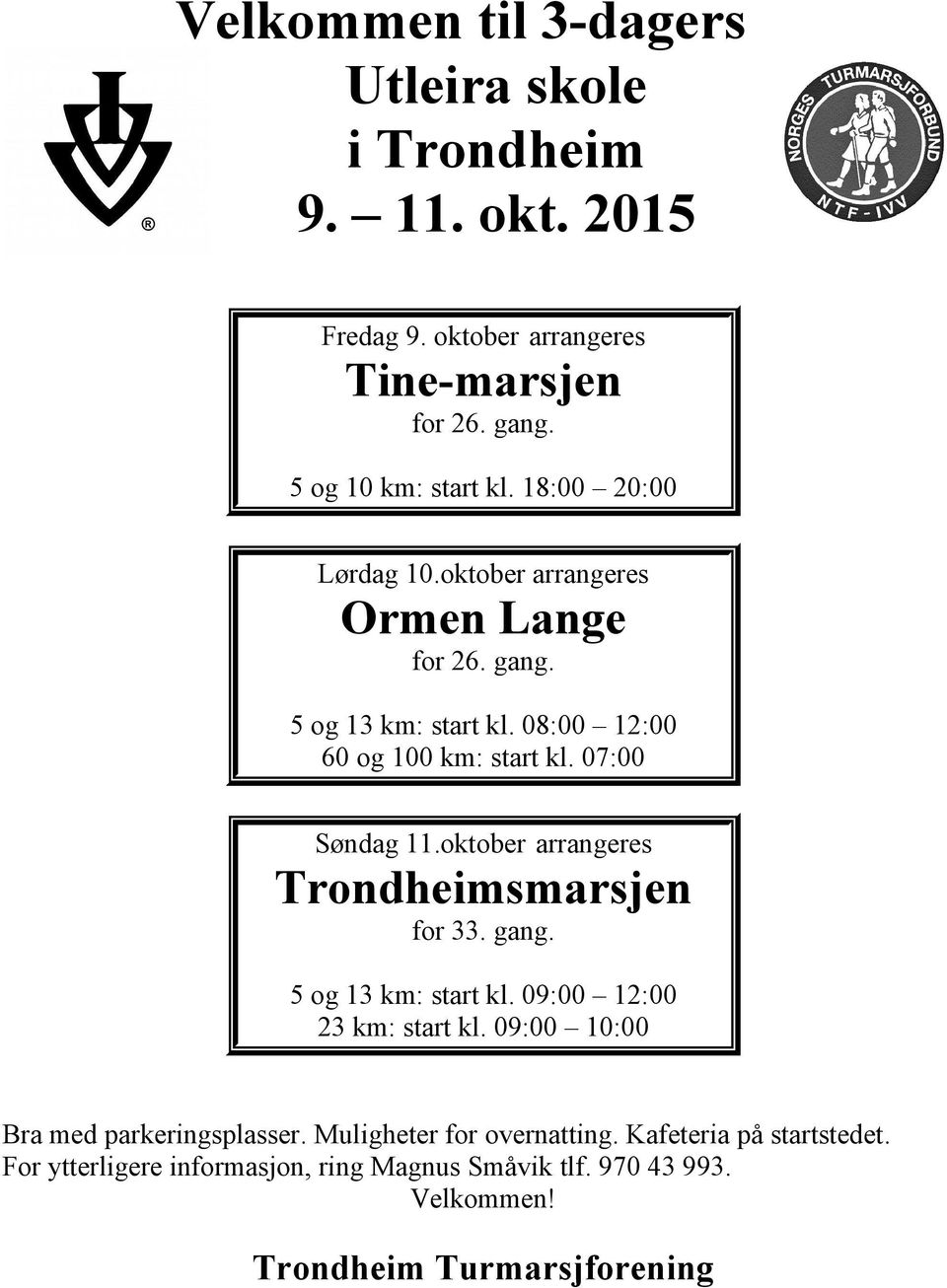 07:00 Søndag 11.oktober arrangeres Trondheimsmarsjen for 33. gang. 5 og 13 km: start kl. 09:00 12:00 23 km: start kl.