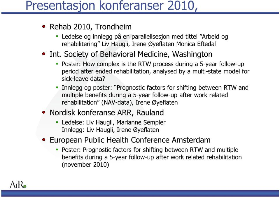 Innlegg og poster: Prognostic factors for shifting between RTW and multiple benefits during a 5-year follow-up after work related rehabilitation (NAV-data), Irene Øyeflaten Nordisk konferanse ARR,