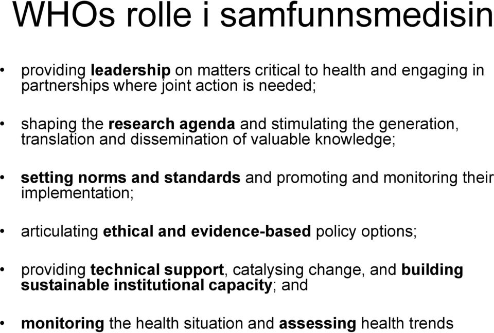 and standards and promoting and monitoring their implementation; articulating ethical and evidence-based policy options; providing