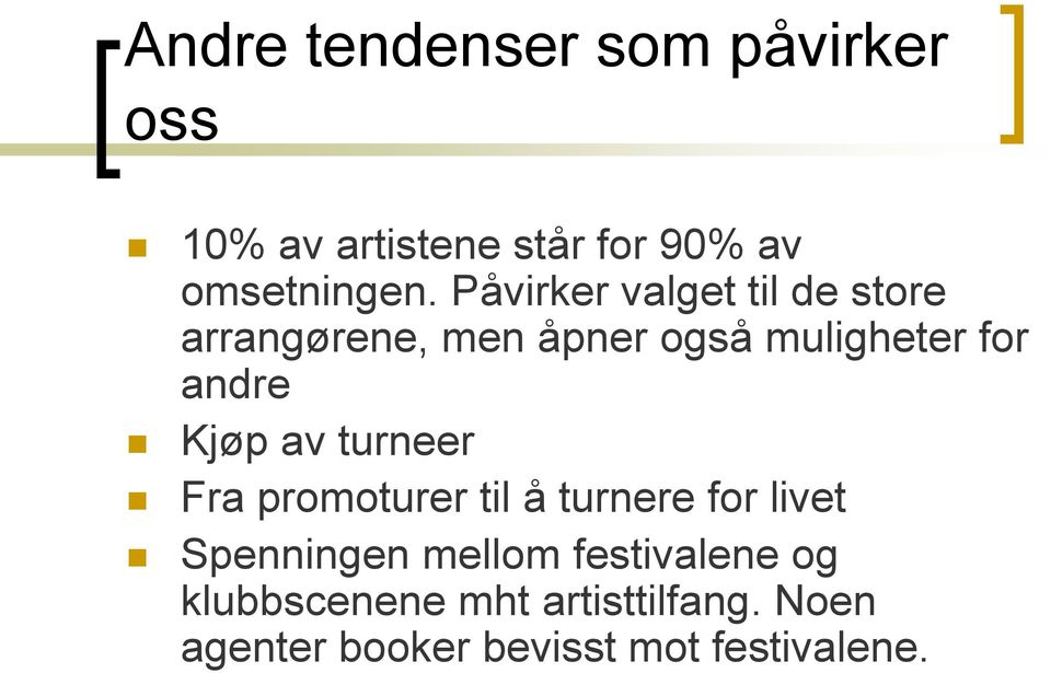 Kjøp av turneer Fra promoturer til å turnere for livet Spenningen mellom