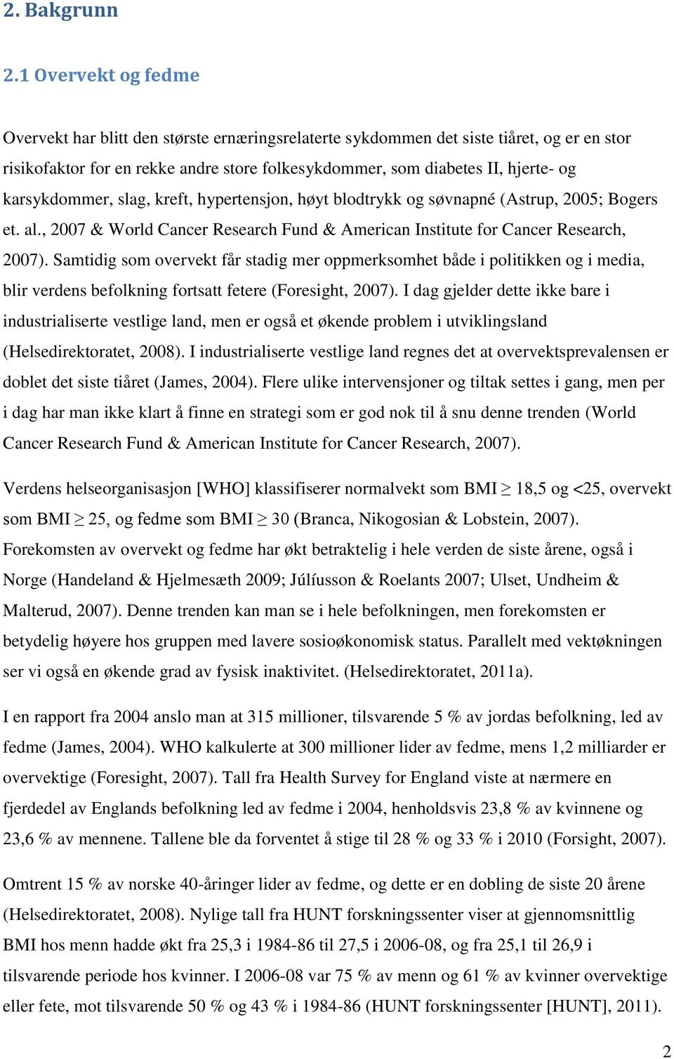 karsykdommer, slag, kreft, hypertensjon, høyt blodtrykk og søvnapné (Astrup, 2005; Bogers et. al., 2007 & World Cancer Research Fund & American Institute for Cancer Research, 2007).