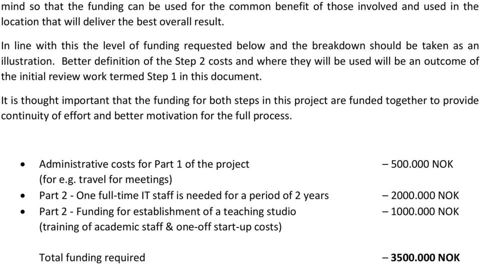 Better definition of the Step 2 costs and where they will be used will be an outcome of the initial review work termed Step 1 in this document.