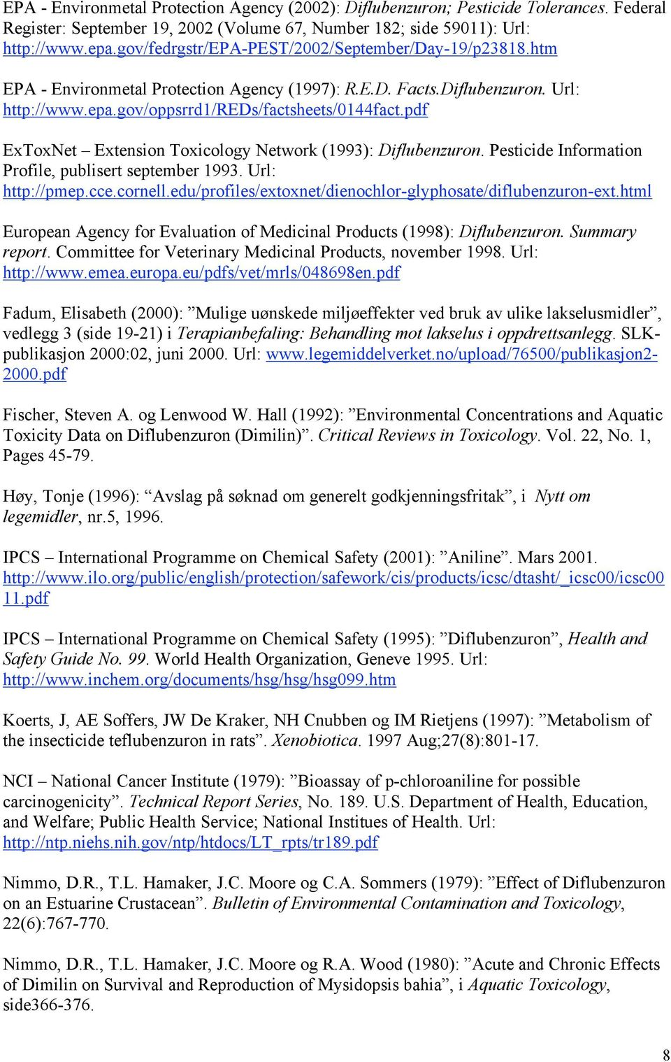 pdf ExToxNet Extension Toxicology Network (1993): Diflubenzuron. Pesticide Information Profile, publisert september 1993. Url: http://pmep.cce.cornell.