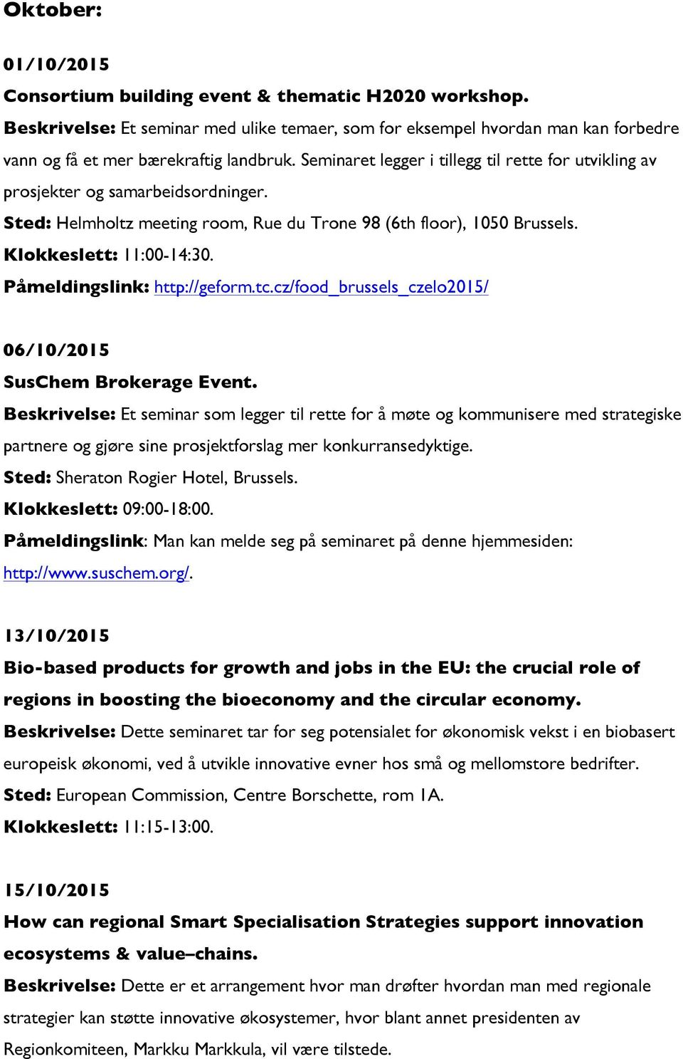 Påmeldingslink: http://geform.tc.cz/food_brussels_czelo2015/ 06/10/2015 SusChem Brokerage Event.